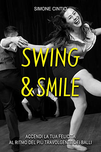 Swing & Smile : Accendi la tua felicità al ritmo del più travolgente dei balli (Italian Edition)