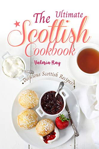 The Ultimate Scottish Cookbook: Delicious Scottish Recipes!