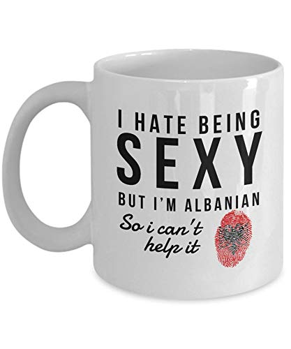 Albanian Mug - I hate being sexy but I39m Albanian so I can39t help it - Albanian Coffee Mug - Albania Gift