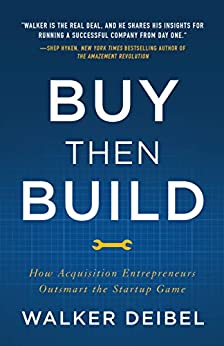 Buy Then Build: How Acquisition Entrepreneurs Outsmart the Startup Game by [Walker Deibel]