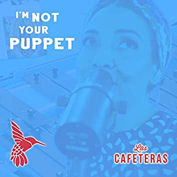I'm Not Your Puppet