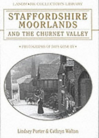 Staffordshire Moorlands and the Churnet Valley: Photographs of Days Gone by (Landmark Collector's Library)