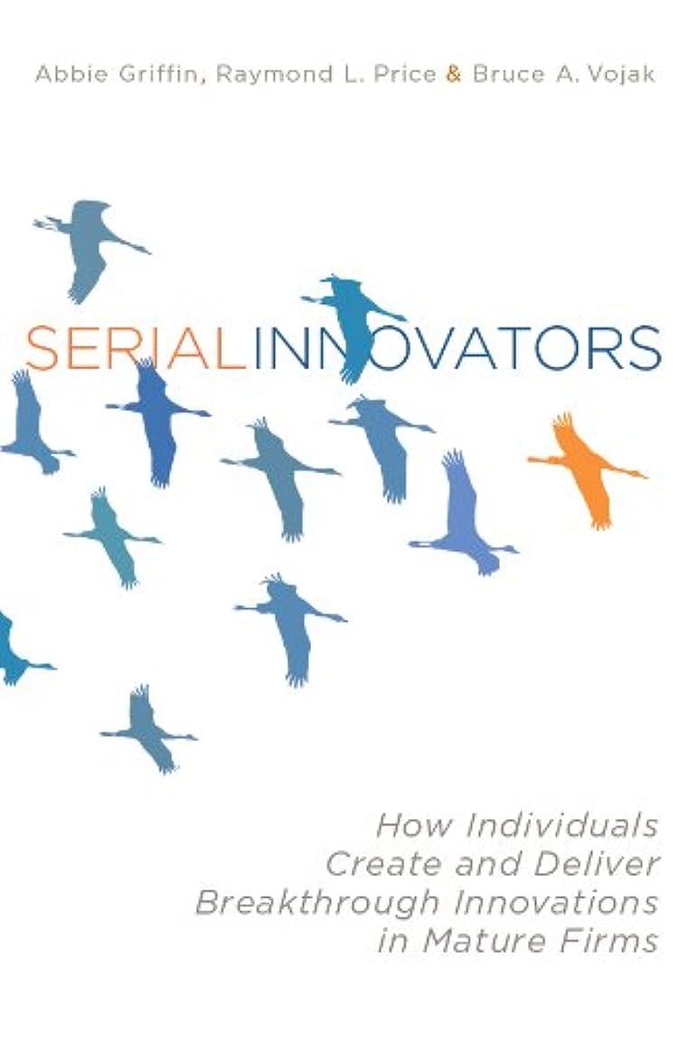 言語学通信網若者Serial Innovators: How Individuals Create and Deliver Breakthrough Innovations in Mature Firms (English Edition)