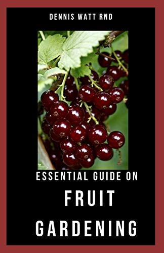 ESSENTIAL GUIDE ON FRUIT GARDENING: The Definitive Guide...