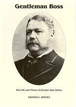 Gentleman Boss: The Life of Chester Alan Arthur ([Signature series book])