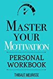 Master Your Motivation: A Practical Guide to Unstick Yourself, Build Momentum and Sustain Long-Term Motivation (Personal Workbook) (Mastery Series Workbooks)