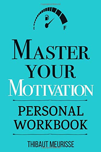 Master Your Motivation: A Practical Guide to Unstick Yourself, Build Momentum and Sustain Long-Term Motivation (Personal Workbook)