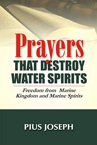 Prayers that Destroy Water Spirits: Freedom from marine Kingdom and Marine Spirits