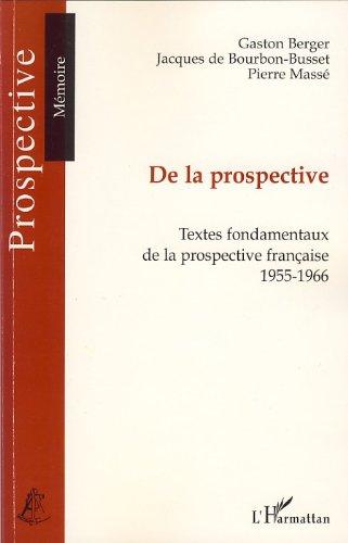 De la prospective : Textes fondamentaux de la prospective française (1955-1966) (French Edition)