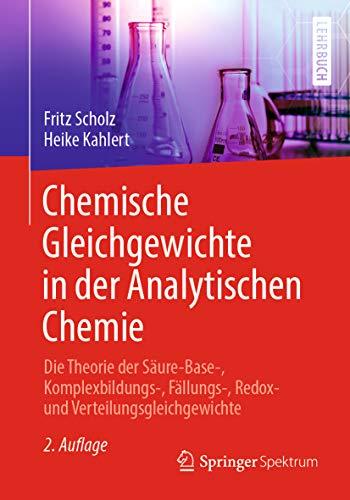 Chemische Gleichgewichte in der Analytischen Chemie: Die Theorie der Säure-Base-, Komplexbildungs-, Fällungs-, Redox- und Verteilungsgleichgewichte