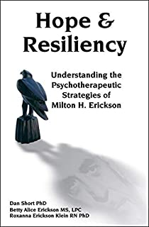 Hope and Resiliency: Understanding the Psychotherapeutic Strategies of Milton H Erickson