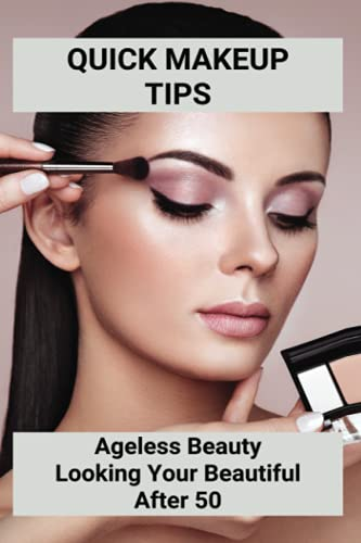 Quick Makeup Tips: Ageless Beauty - Looking Your Beautiful After 50: Makeup Tips For Older Women