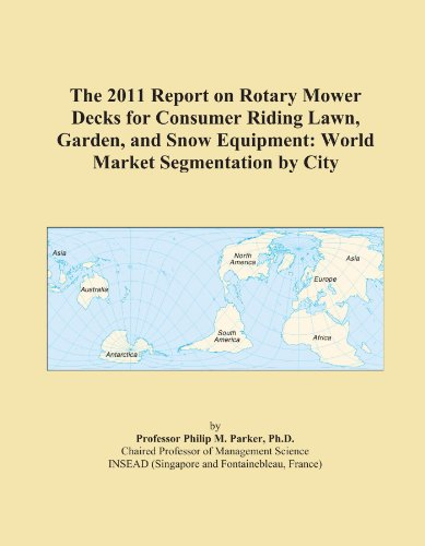 The 2011 Report on Rotary Mower Decks for Consumer Riding Lawn, Garden, and Snow Equipment: World Market Segmentation by City
