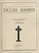 Genealogists Master Guide to the Various Spellings of Irish Names: Including Old Irish, English, Scots, Welsh, and Huguenot and Other Settler Names in Ireland