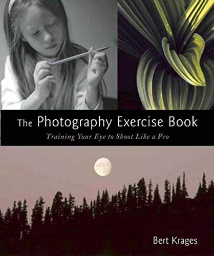 The Photography Exercise Book: Training Your Eye to Shoot Like a Pro: Training Your Eye to Shoot Like a Pro (250+ Color Photographs Make It Come to Life)