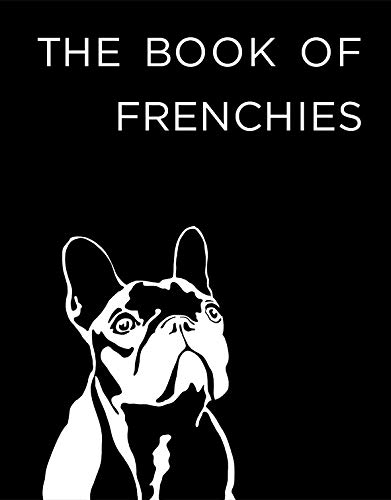 The Book of Frenchies - Hardcover French Bulldog Book
