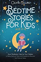 Bedtime Stories for Kids Ages 2-6: Short Meditation Tales for Your Children to Relax, Reduce Stress and Experience Peaceful and Natural Sleep