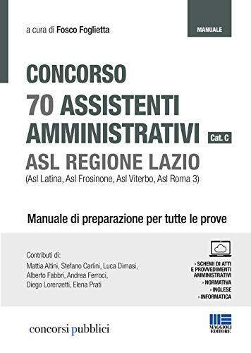 Concorso 70 assistenti amministrativi cat. C. ASL Regione Lazio (Asl Latina, Asl Frosinone, Asl Viterbo, Asl Roma 3). Manuale di preparazione per tutte le prove