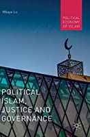 Political Islam, Justice and Governance (Political Economy of Islam)