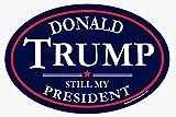 Donald Trump is Still My President 4' x 6' Oval Car Magnet