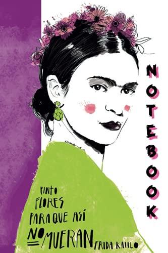 Agenda Frida Kahlo: 'Pinto flores para que asì no mueran': diario para completar todos los días | Cuaderno rayado (con comillas en español) | agenda computadora portátil ilustrada | idea de regalo