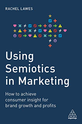 Using Semiotics in Marketing: How to Achieve Consumer Insight for Brand Growth...
