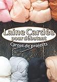 Laine Cardée pour débutant Carnet de projets: Livre de bord à remplir pour suivre et conserver tous ...