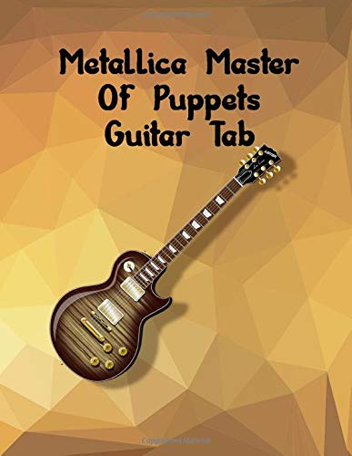 Metallica Master Of Puppets Guitar Tab: The Guitar Tablature Book - Blank Music Journal for Guitar Music Notes - More than 100 Pages
