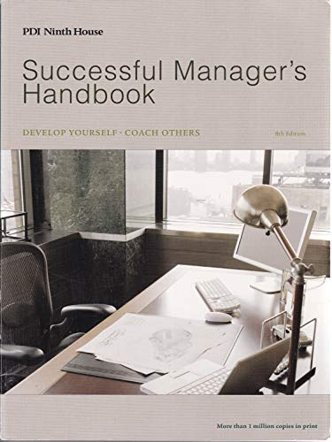 Successful Manager's Handbook: Develop Yourself - Coach Others