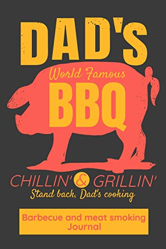 Dad's World Famous BBQ Chillin' & Grillin' Stand Back, Dad's Cooking Barbecue And Meat Smoking Journal: Take notes, refine, become a Grill Master
