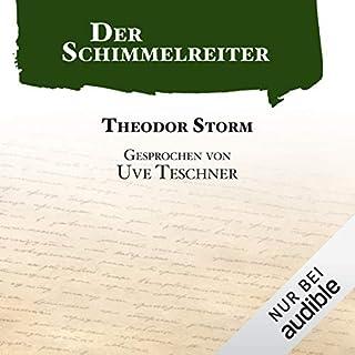 Der Schimmelreiter                   Autor:                                                                                                                                 Theodor Storm                               Sprecher:                                                                                                                                 Uve Teschner                      Spieldauer: 4 Std. und 11 Min.     666 Bewertungen     Gesamt 4,6