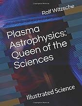 Plasma Astrophysics: Queen of the Sciences: Illustrated Science