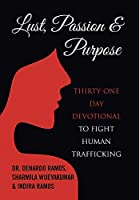 Lust, Passion & Purpose: Thirty-one Day Devotional to Fight Human Trafficking