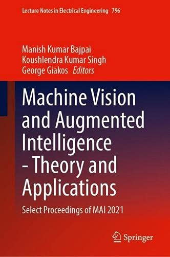 Machine Vision and Augmented Intelligence―Theory and Applications: Select Proceedings of MAI 2021