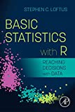 Basic Statistics with R: Reaching Decisions with Data