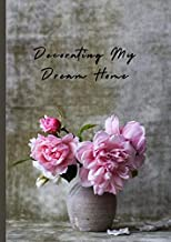 Decorating My Dream Home: Vision Boards and Inspirations Scrapbook | Collect all your design and decorating ideas in one place (Mood Boards Journals)