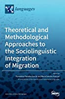 Theoretical and Methodological Approaches to the Sociolinguistic Integration of Migration