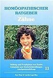 Homöopathischer Ratgeber, Bd.11, Zähne: Heilung und Prophylaxe von Karies, Zahnstein und Kieferfehlstellungen, Amalgamausleitung