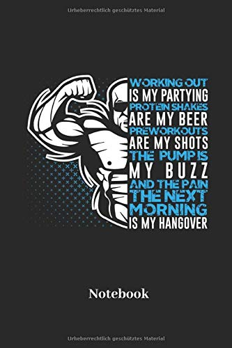 Working Out Is My Partying Protein Shakes Are My Beer Preworkouts Are My Shots The Bump Is My Buzz And Pain My Hangover Notebook: Liniertes Notizbuch ... Geschenk für Männer, Frauen und Kinder