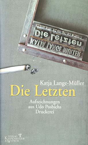 Die Letzten: Aufzeichnungen aus Udo Posbichs Druckerei