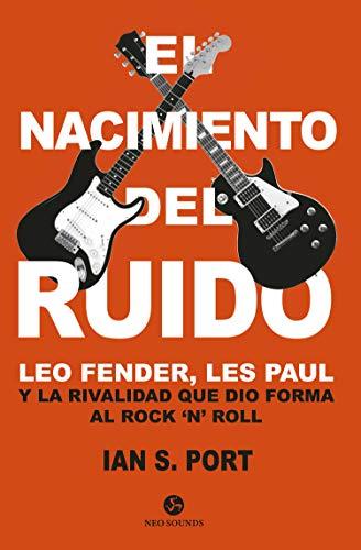 El nacimiento del ruido. Leo Fender, Les Paul y la rivalidad que dio forma al rock