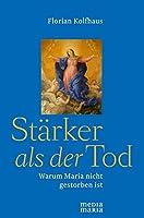 Staerker als der Tod: Warum Maria nicht gestorben ist