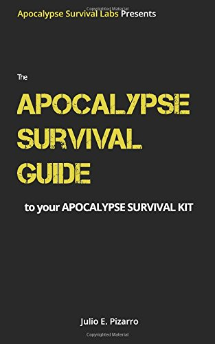 The Apocalypse Survival Guide to your Apocalypse Survival Kit: The