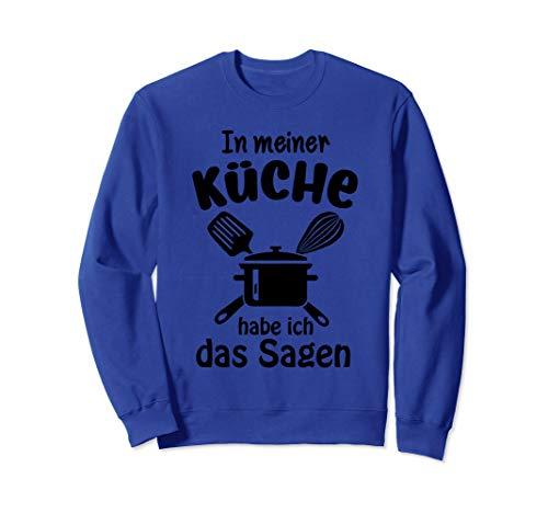 In Meiner Küche Habe Ich Das Sagen T Shirt Sweatshirt