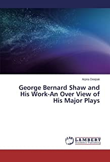 George Bernard Shaw and His Work-An Over View of His Major Plays