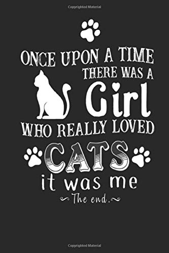 Once Upon A Time There Was A Girl Who Really Loved Cats: Cute Funny Cat Quote | Women's Journal to Write in | Trendy Lined Note Book/ Personal Diary | 6 x 9' | 120 Pages | Ideal Gift