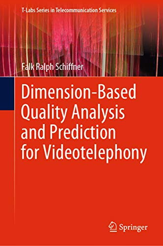 Dimension-Based Quality Analysis and Prediction for Videotelephony (T-Labs Series in Telecommunication Services) (English Edition)