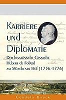 Karriere und Diplomatie: Der franzoesische Gesandte Hubert de Folard am Muenchener Hof (1756-1776)