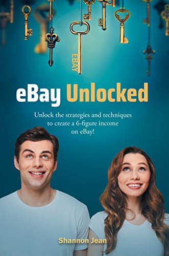 eBay Unlocked: Unlock the strategies and techniques to create a 6-figure income on eBay! (English Edition)