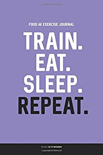 Food and Exercise Journal: TRAIN. EAT. SLEEP. REPEAT.: Daily Food & Activity Diary (100 Days)